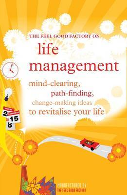 "The ""Feel Good Factory"" on Life Management: Mind-clearing, Path-finding, Change-making Ideas to Revitalise Your Life image"