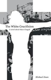 The The White Crucifixion by Michael Dean