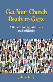 Get Your Church Ready to Grow by John William Zehring