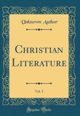 Christian Literature, Vol. 3 (Classic Reprint) by Unknown Author