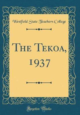The Tekoa, 1937 (Classic Reprint) by Westfield State Teachers College