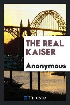 The Real Kaiser by * Anonymous