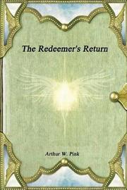 The Redeemer's Return by Arthur W Pink