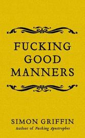 Fucking Good Manners by Simon Griffin