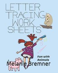 Letter Tracing Fun with Animals by Melanie Bremner