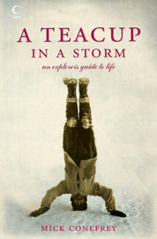 A Teacup in a Storm: An Explorer's Guide to Life by Mick Conefrey image