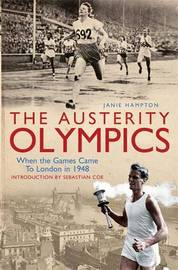 The Austerity Olympics: When the Games Came to London in 1948 by Janie Hampton