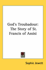 God's Troubadour: The Story of St. Francis of Assisi by Sophie Jewett image