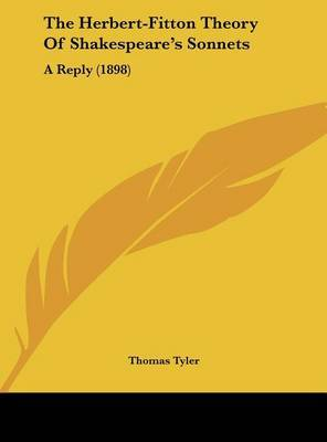 The Herbert-Fitton Theory of Shakespeare's Sonnets: A Reply (1898) by Thomas Tyler image