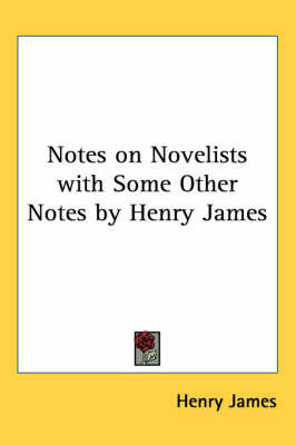 Notes on Novelists with Some Other Notes by Henry James by Henry James