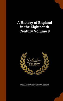 A History of England in the Eighteenth Century Volume 8 by William Edward Hartpole Lecky image