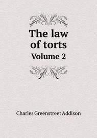 The Law of Torts Volume 2 by Charles Greenstreet Addison