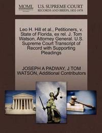 Leo H. Hill et al., Petitioners, V. State of Florida, Ex Rel. J. Tom Watson, Attorney General. U.S. Supreme Court Transcript of Record with Supporting Pleadings by Joseph A Padway