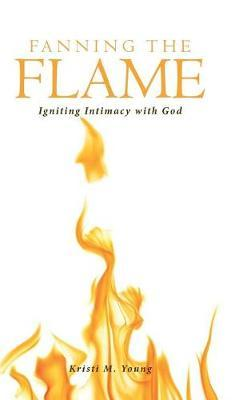 Fanning the Flame by Kristi M Young