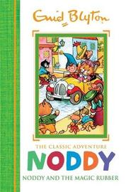 Noddy Classic Storybooks: Noddy and the Magic Rubber by Enid Blyton