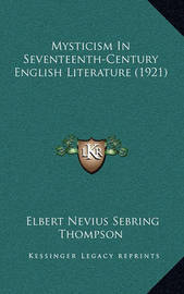 Mysticism in Seventeenth-Century English Literature (1921) by Elbert Nevius Sebring Thompson