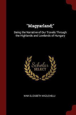 Magyarland; by Nina Elizabeth Mazuchelli image