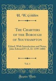 The Charters of the Borough of Southampton, Vol. 1 by H W Gidden image