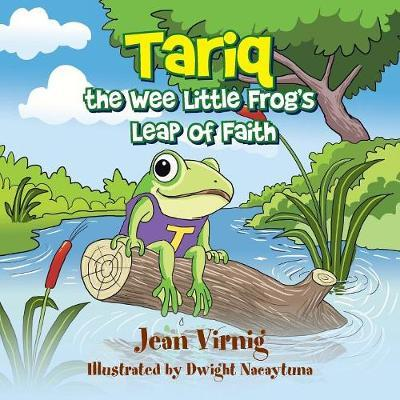 Tariq the Wee Little Frog's Leap of Faith by Jean Virnig
