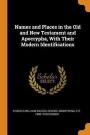 Names and Places in the Old and New Testament and Apocrypha, with Their Modern Identifications by Charles William Wilson