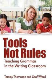 Tools, Not Rules Teaching Grammar in the Writing Classroom by Tommy Thomason