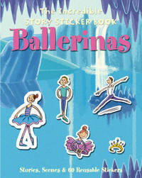 The Incredible Story Sticker Book Ballerinas: Stories, Scenes and 60 Reusable Stickers image