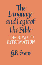 The Language and Logic of the Bible by G.R. Evans