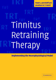 Tinnitus Retraining Therapy: Implementing the Neurophysiological Model by Pawel J. Jastreboff