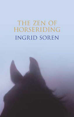 The Zen of Horseriding by Ingrid Soren