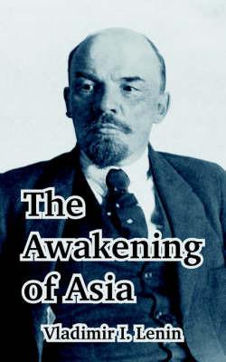 The Awakening of Asia by Vladimir Il?ich Lenin