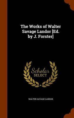 The Works of Walter Savage Landor [Ed. by J. Forster] by Walter Savage Landor