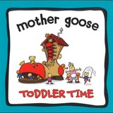 Toddler Time: Mother Goose by Various