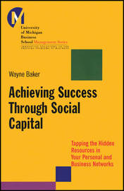 Achieving Success Through Social Capital by Wayne E. Baker