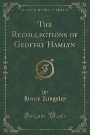 The Recollections of Geoffry Hamlyn (Classic Reprint) by Henry Kingsley