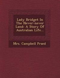 Lady Bridget in the Never-Never Land: A Story of Australian Life... by Mrs Campbell Praed