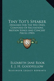 Tiny Tot's Speaker: Designed for the Wee Ones, Composed of Recitations, Motion Songs and Concert Pieces (1903) by Elizabeth Jane Rook