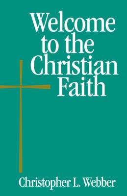 Welcome to the Christian Faith by Christopher L Webber