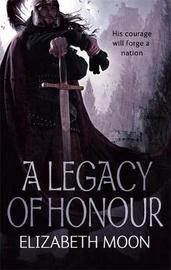 A Legacy of Honour: The Omnibus Edition by Elizabeth Moon