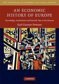 An Economic History of Europe: Knowledge, Institutions and Growth, 600 to the Present by Karl Gunnar Persson image