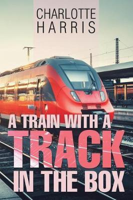 A Train with a Track in the Box by Charlotte Harris