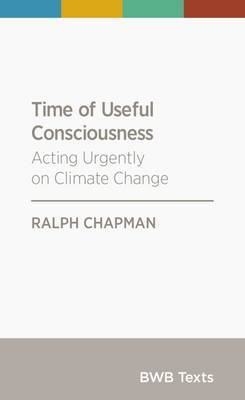 Time of Useful Consciousness: Acting Urgently on Climate Change by Ralph Chapman