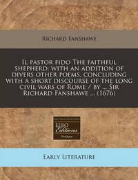 Il Pastor Fido the Faithful Shepherd by Richard Fanshawe