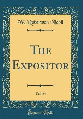 The Expositor, Vol. 24 (Classic Reprint) by W Robertson Nicoll
