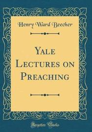 Yale Lectures on Preaching (Classic Reprint) by Henry Ward Beecher image