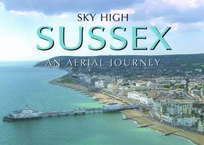Sky High Sussex: An Aerial Journey by Skyworks