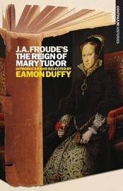 "J.A.Froude's ""Mary Tudor"" by Eamon Duffy"