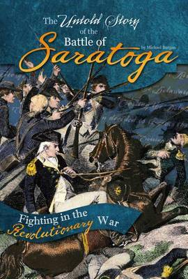 The Untold Story of the Battle of Saratoga by Michael Burgan