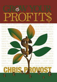 Grow Your Profits by Chris Provost