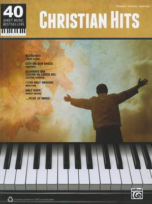 40 Sheet Music Bestsellers -- Christian Hits: Piano/Vocal/Guitar by Alfred Publishing