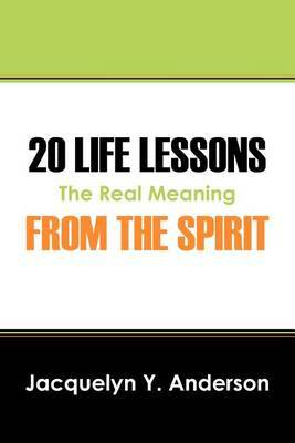20 Life Lessons from the Spirit by Jacquelyn Y. Anderson